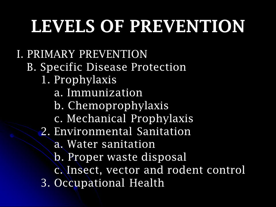 LEVELS OF PREVENTION I. PRIMARY PREVENTION B. Specific Disease Protection 1.