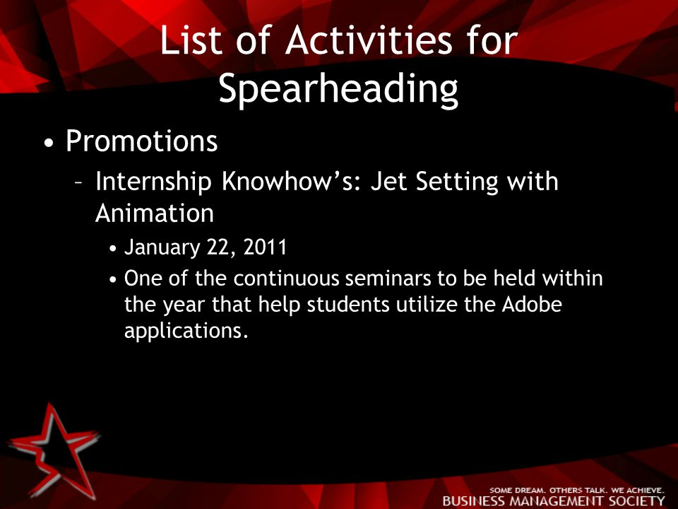 List of Activities for Spearheading Promotions –Internship Knowhow's: Jet Setting with Animation January 22, 2011 One of the continuous seminars to be held within the year that help students utilize the Adobe applications.