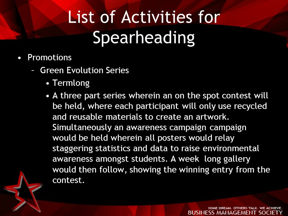 List of Activities for Spearheading Promotions –Green Evolution Series Termlong A three part series wherein an on the spot contest will be held, where each participant will only use recycled and reusable materials to create an artwork.