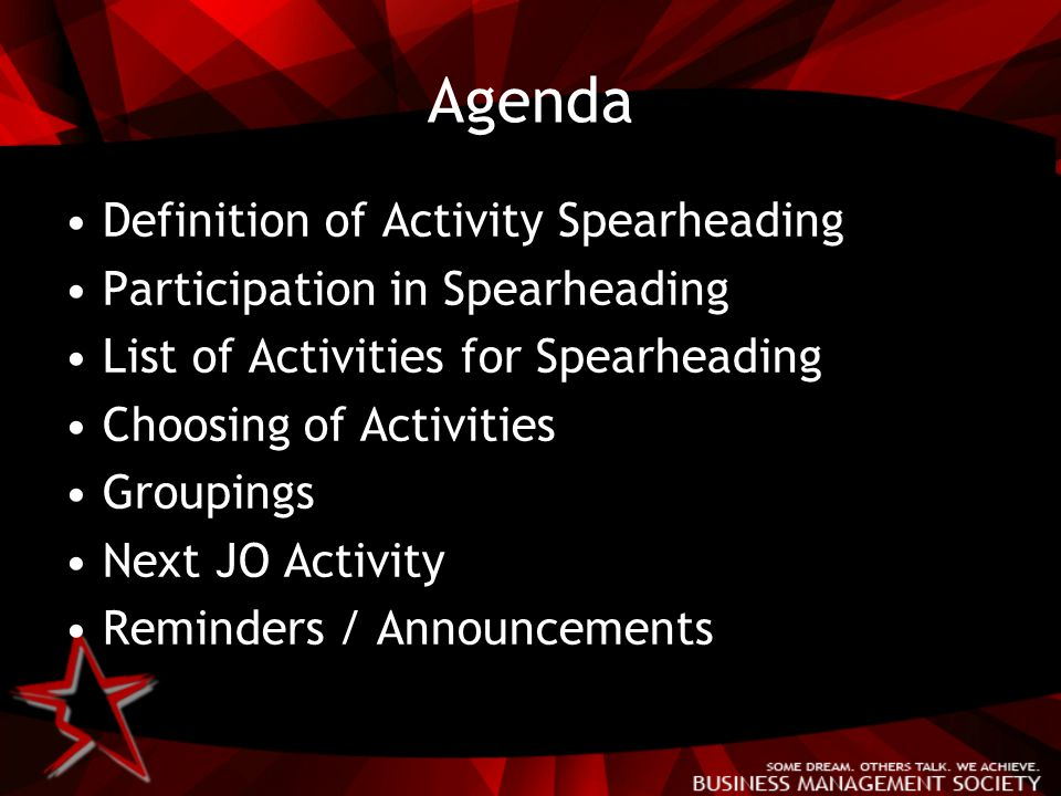 Agenda Definition of Activity Spearheading Participation in Spearheading List of Activities for Spearheading Choosing of Activities Groupings Next JO Activity Reminders / Announcements