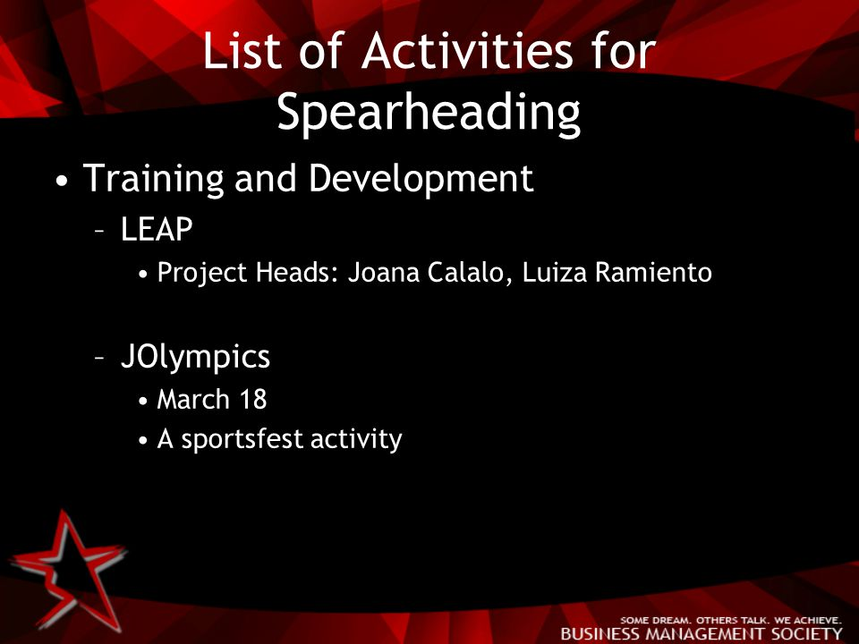 List of Activities for Spearheading Training and Development –LEAP Project Heads: Joana Calalo, Luiza Ramiento –JOlympics March 18 A sportsfest activity