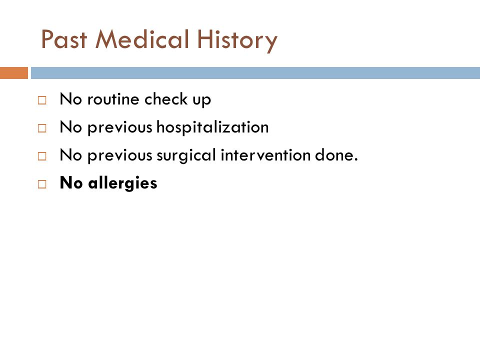 Past Medical History  No routine check up  No previous hospitalization  No previous surgical intervention done.  No allergies