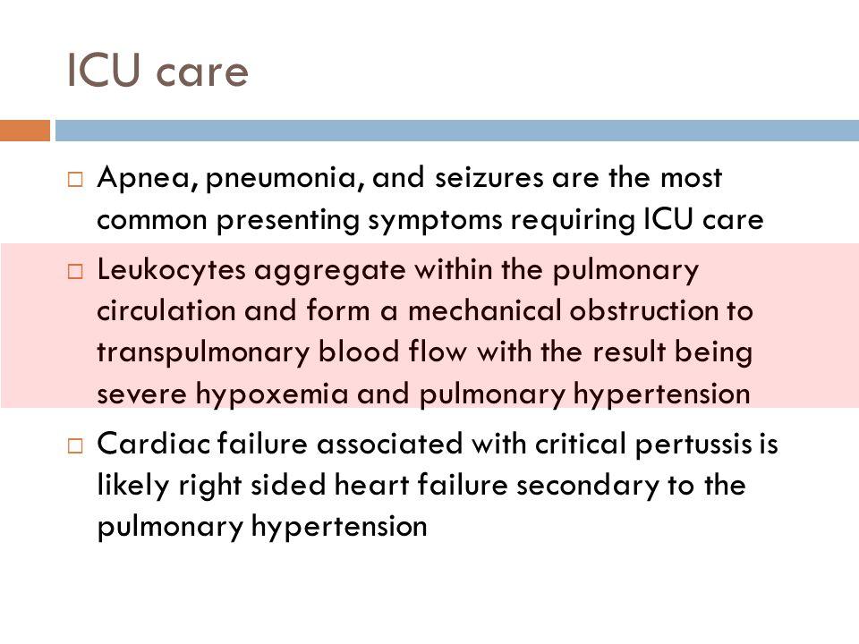 ICU care  Apnea, pneumonia, and seizures are the most common presenting symptoms requiring ICU care  Leukocytes aggregate within the pulmonary circu