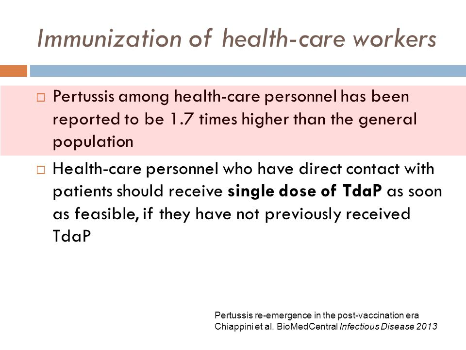 Immunization of health-care workers  Pertussis among health-care personnel has been reported to be 1.7 times higher than the general population  Hea