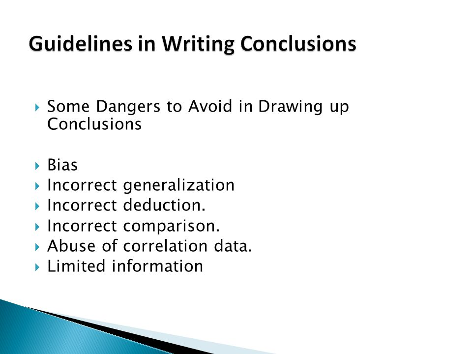  Some Dangers to Avoid in Drawing up Conclusions  Bias  Incorrect generalization  Incorrect deduction.