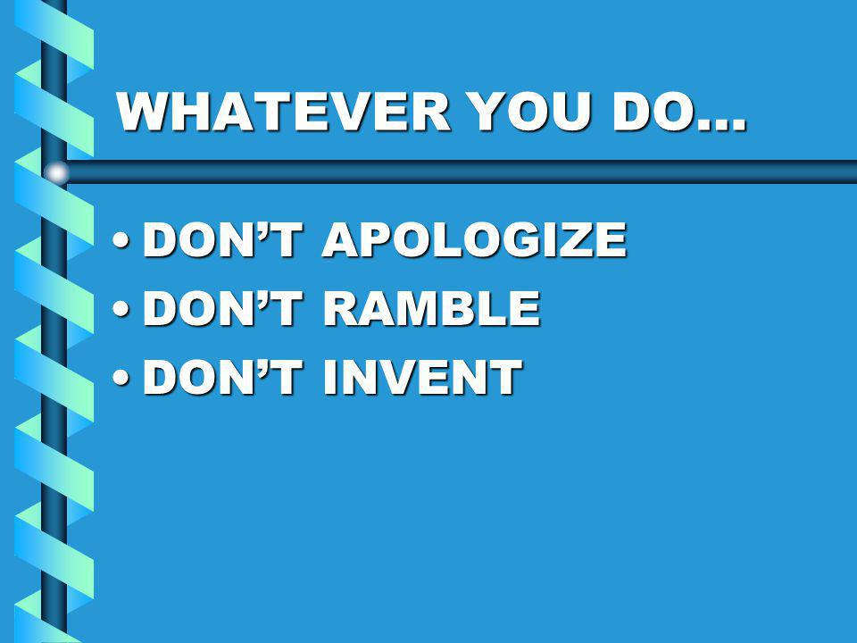 WHATEVER YOU DO… DON'T APOLOGIZEDON'T APOLOGIZE DON'T RAMBLEDON'T RAMBLE DON'T INVENTDON'T INVENT