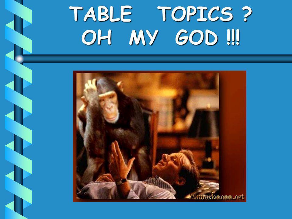 TABLE TOPICS OH MY GOD !!!