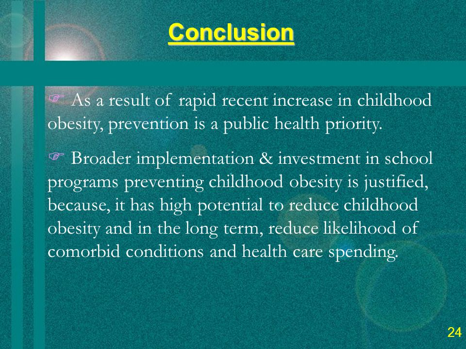 26 Conclusion  As a result of rapid recent increase in childhood obesity, prevention is a public health priority.