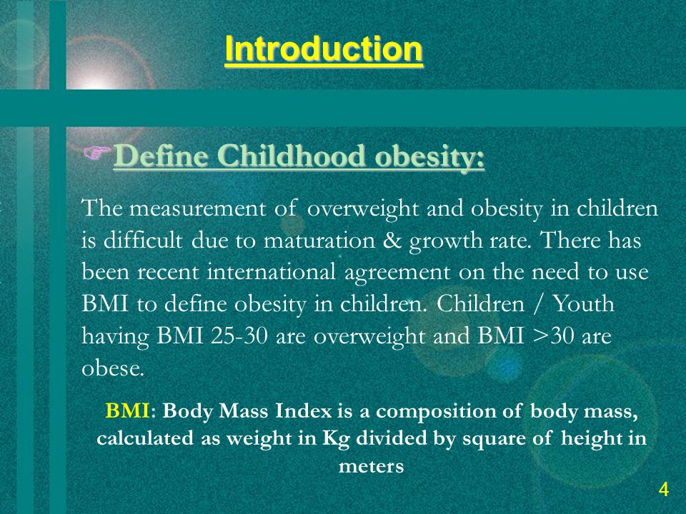 6 Introduction  Define Childhood obesity: The measurement of overweight and obesity in children is difficult due to maturation & growth rate.