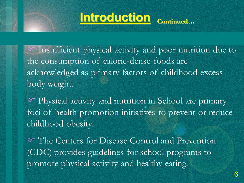8 Introduction  Insufficient physical activity and poor nutrition due to the consumption of calorie-dense foods are acknowledged as primary factors of childhood excess body weight.