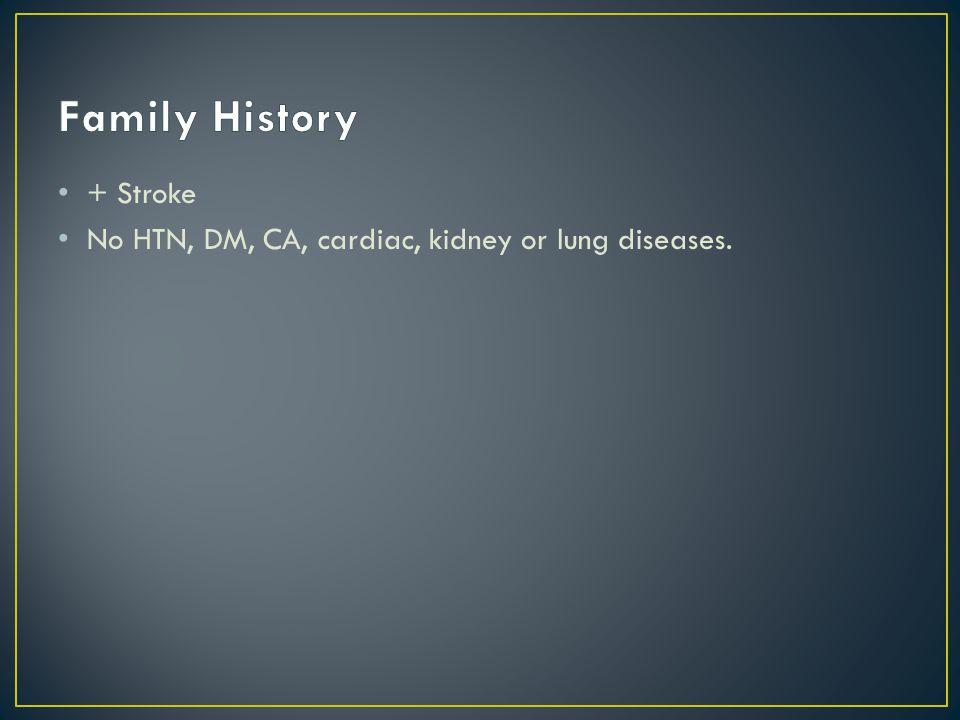 + Stroke No HTN, DM, CA, cardiac, kidney or lung diseases.