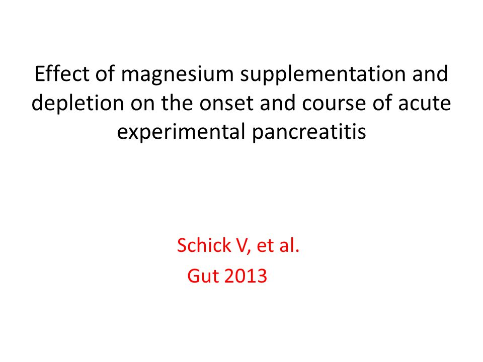 Effect of magnesium supplementation and depletion on the onset and course of acute experimental pancreatitis Schick V, et al. Gut 2013