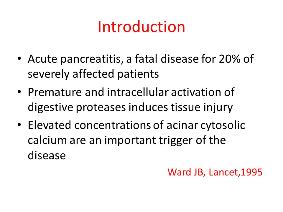 Introduction Acute pancreatitis, a fatal disease for 20% of severely affected patients Premature and intracellular activation of digestive proteases i