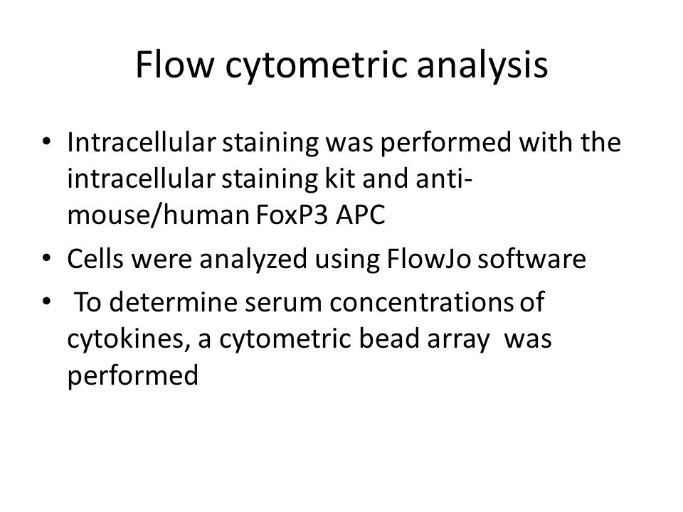 Flow cytometric analysis Intracellular staining was performed with the intracellular staining kit and anti- mouse/human FoxP3 APC Cells were analyzed