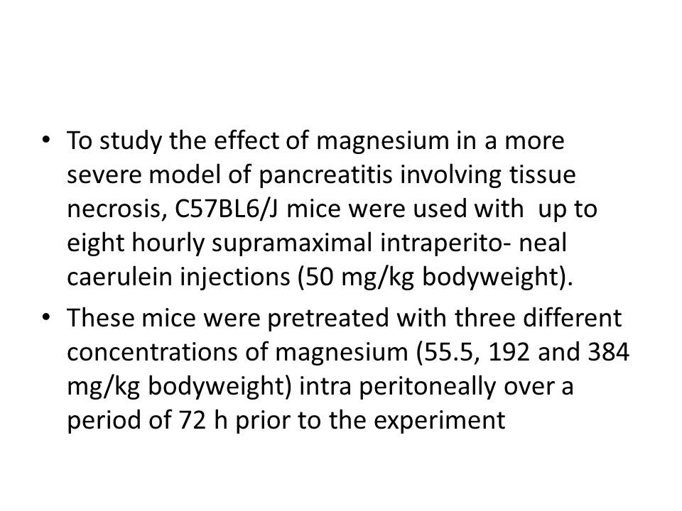 To study the effect of magnesium in a more severe model of pancreatitis involving tissue necrosis, C57BL6/J mice were used with up to eight hourly sup