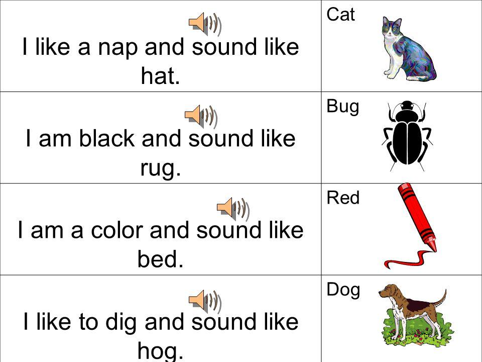 I like to hop and sound like log.Frog I am orange and sound like bell.