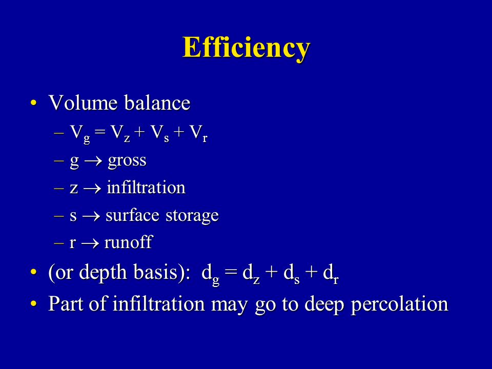 Efficiency Volume balanceVolume balance –V g = V z + V s + V r –g  gross –z  infiltration –s  surface storage –r  runoff (or depth basis): d g = d