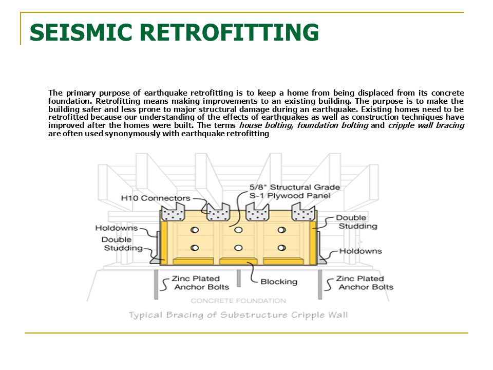 SEISMIC RETROFITTING Foundation Bolting Foundation bolting typically means that bolts are added to improve the connections between the wooden framing members of a building and its concrete foundation.