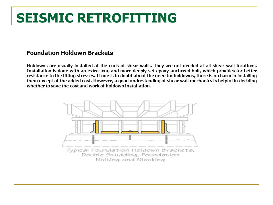 Foundation Holdown Brackets Holdowns are usually installed at the ends of shear walls. They are not needed at all shear wall locations. Installation i