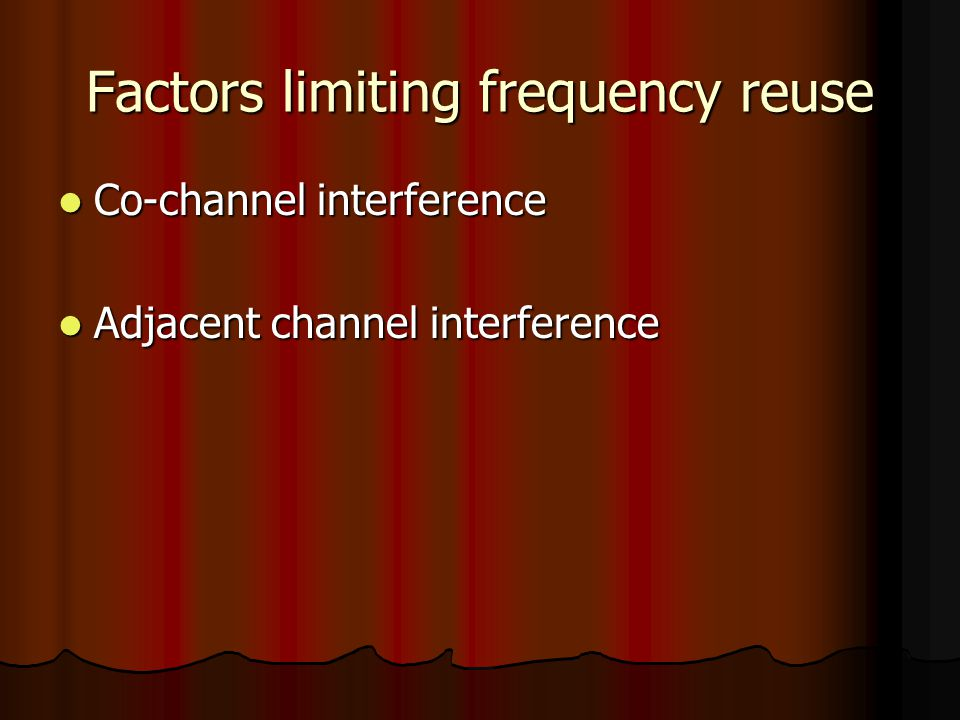 Factors limiting frequency reuse Co-channel interference Co-channel interference Adjacent channel interference Adjacent channel interference