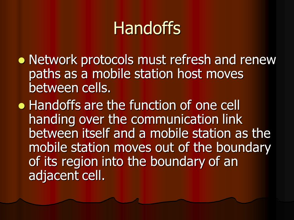 Handoffs Network protocols must refresh and renew paths as a mobile station host moves between cells. Network protocols must refresh and renew paths a