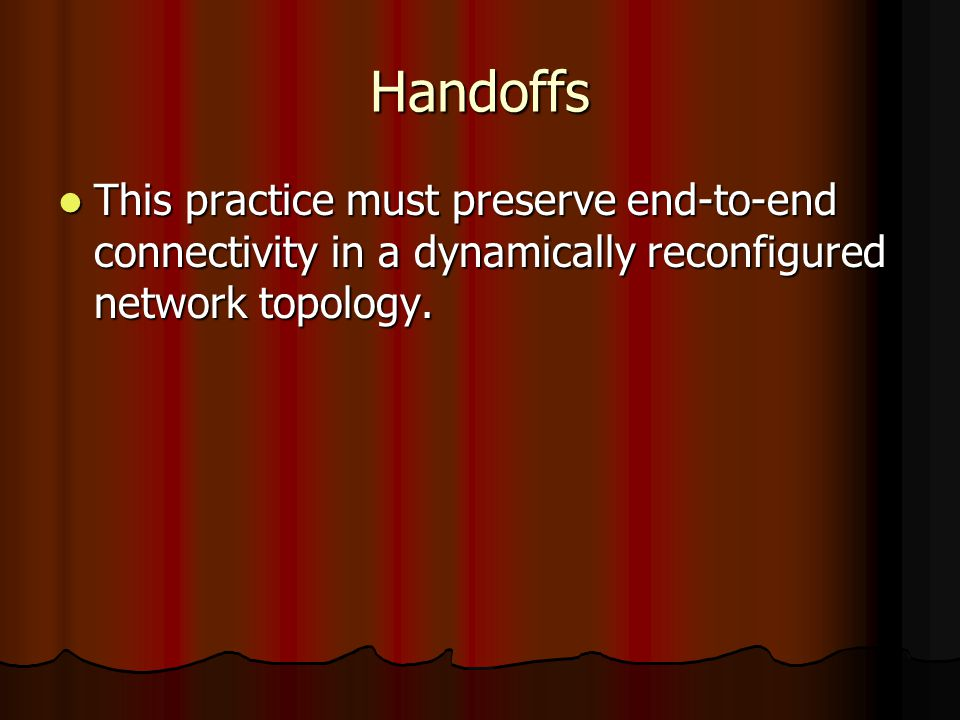 Handoffs This practice must preserve end-to-end connectivity in a dynamically reconfigured network topology. This practice must preserve end-to-end co