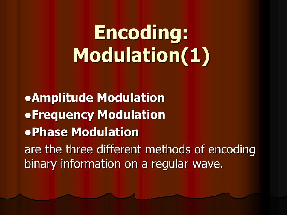 Encoding: Modulation(1) Amplitude Modulation Amplitude Modulation Frequency Modulation Frequency Modulation Phase Modulation Phase Modulation are the