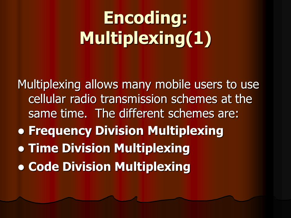 Encoding: Multiplexing(1) Multiplexing allows many mobile users to use cellular radio transmission schemes at the same time. The different schemes are