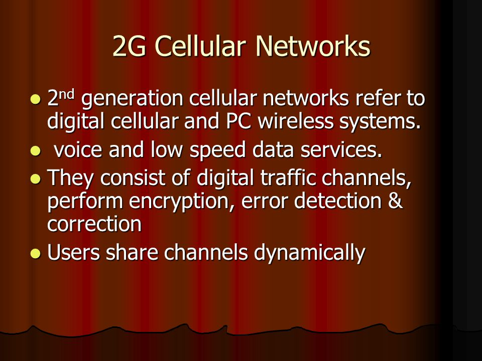 2G Cellular Networks 2 nd generation cellular networks refer to digital cellular and PC wireless systems. 2 nd generation cellular networks refer to d