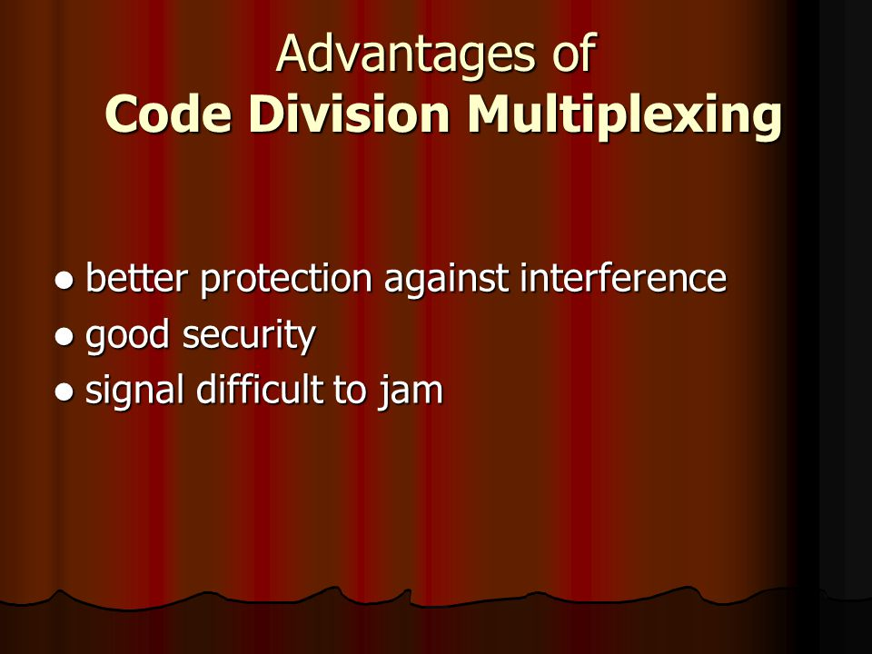 Advantages of Code Division Multiplexing better protection against interference better protection against interference good security good security sig