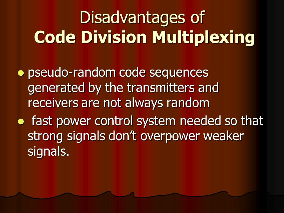 Disadvantages of Code Division Multiplexing pseudo-random code sequences generated by the transmitters and receivers are not always random pseudo-rand