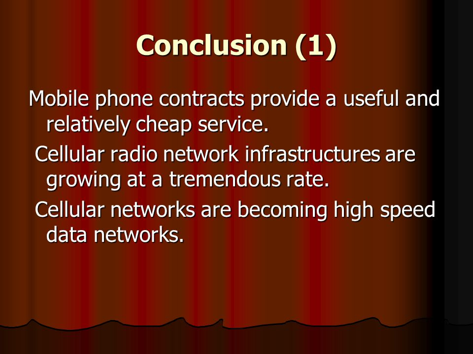 Conclusion (1) Mobile phone contracts provide a useful and relatively cheap service. Cellular radio network infrastructures are growing at a tremendou