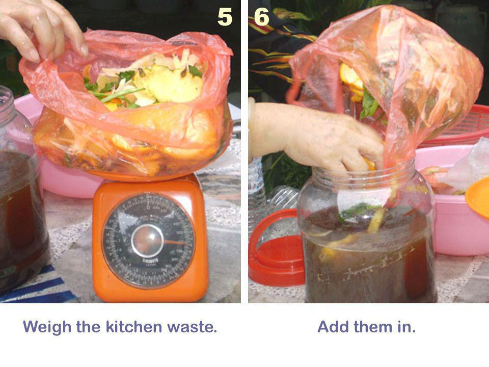 Weigh the kitchen waste.Add them in. 56