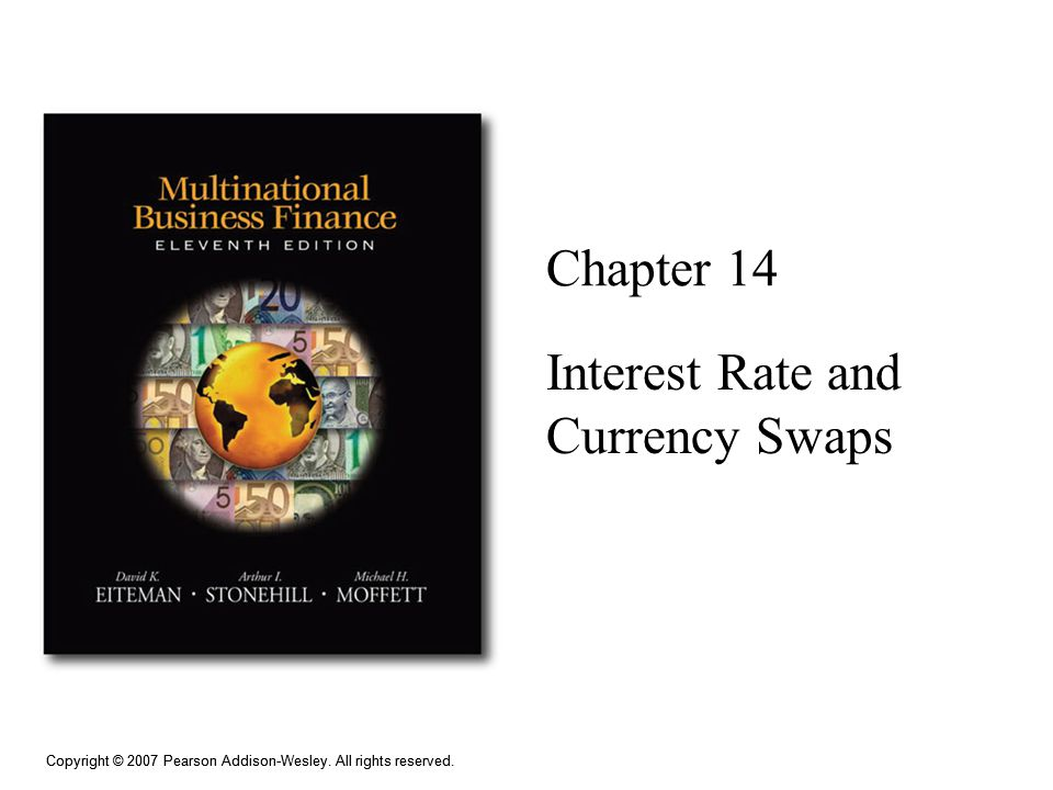 Copyright © 2007 Pearson Addison-Wesley. All rights reserved. Chapter 14 Interest Rate and Currency Swaps