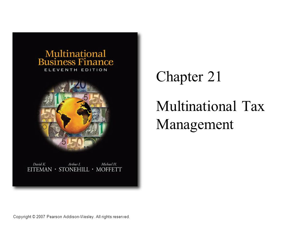 Copyright © 2007 Pearson Addison-Wesley. All rights reserved. Chapter 21 Multinational Tax Management