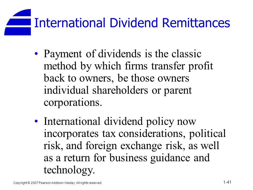 Copyright © 2007 Pearson Addison-Wesley. All rights reserved. 1-41 International Dividend Remittances Payment of dividends is the classic method by wh