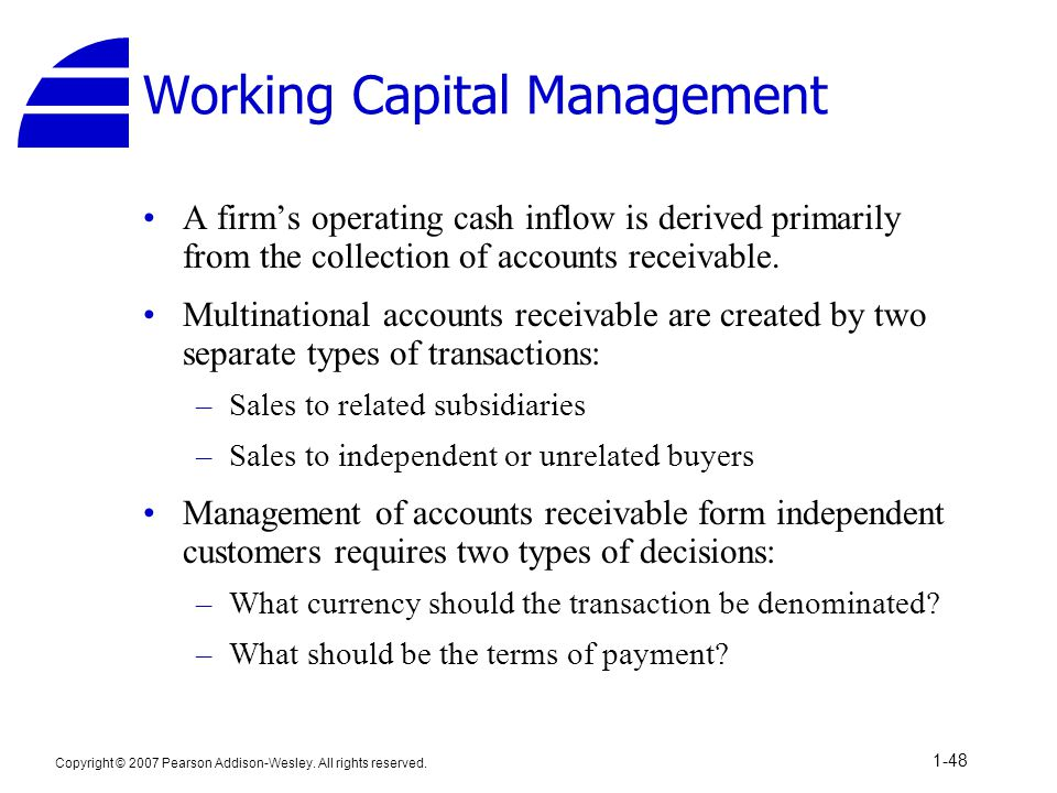 Copyright © 2007 Pearson Addison-Wesley. All rights reserved. 1-48 Working Capital Management A firm's operating cash inflow is derived primarily from