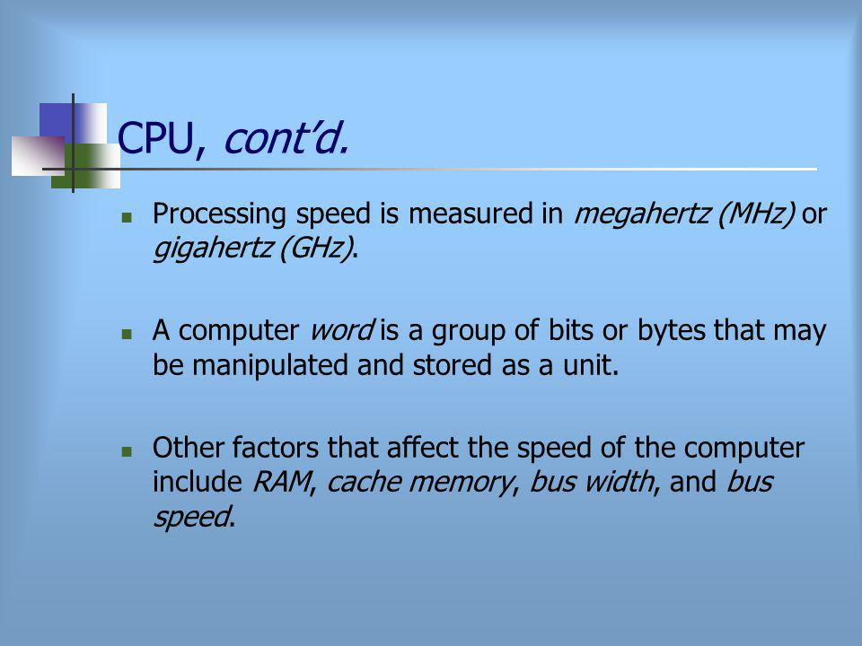 CPU, cont'd. Processing speed is measured in megahertz (MHz) or gigahertz (GHz).