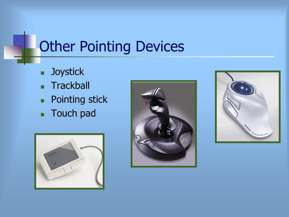 Other Pointing Devices Joystick Trackball Pointing stick Touch pad