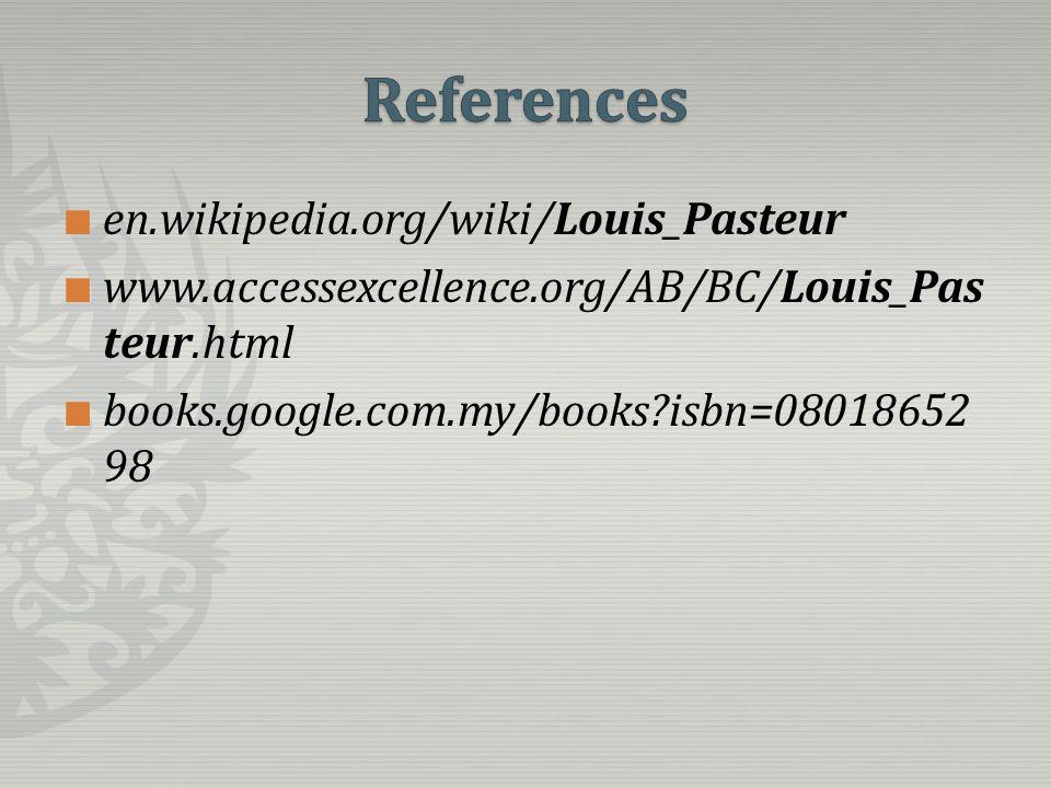 en.wikipedia.org/wiki/Louis_Pasteur www.accessexcellence.org/AB/BC/Louis_Pas teur.html books.google.com.my/books?isbn=08018652 98