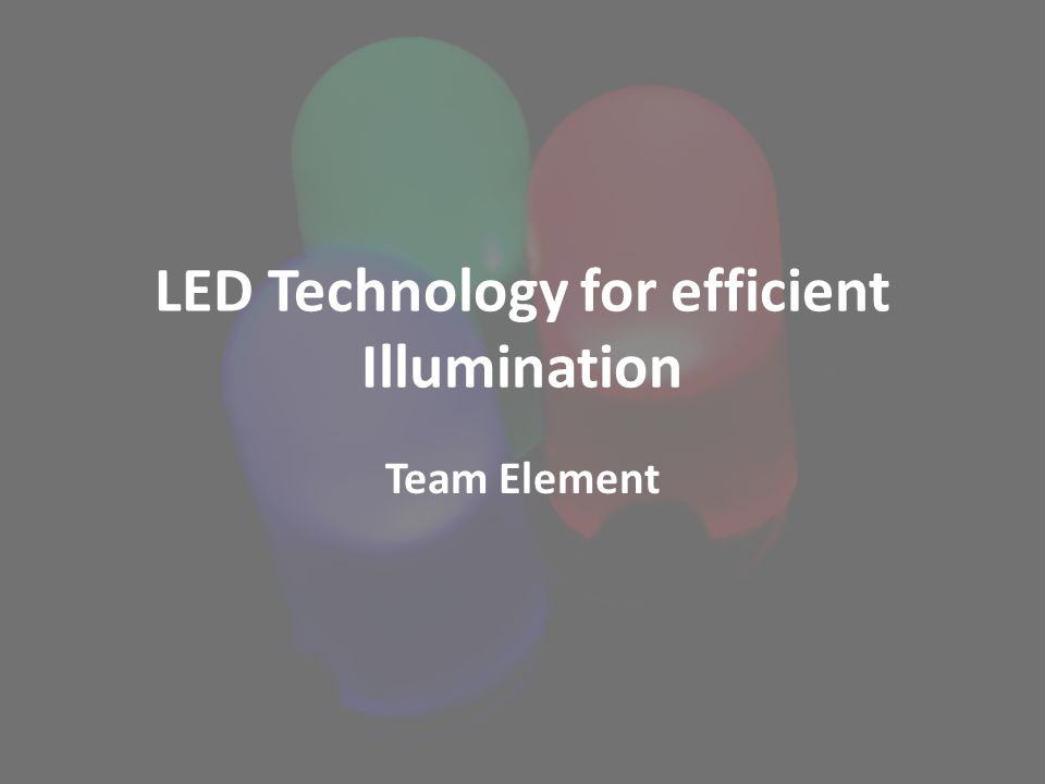 LED Technology for efficient Illumination Team Element