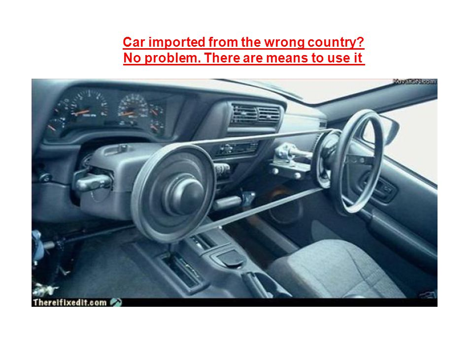 Car imported from the wrong country No problem. There are means to use it
