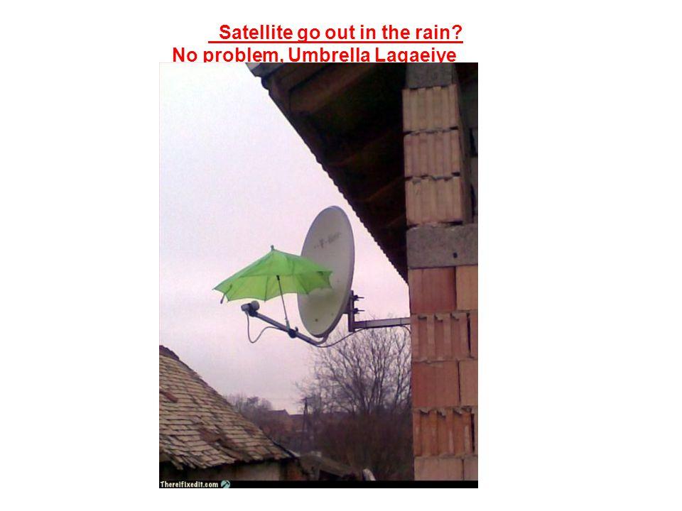 Satellite go out in the rain? No problem, Umbrella Lagaeiye