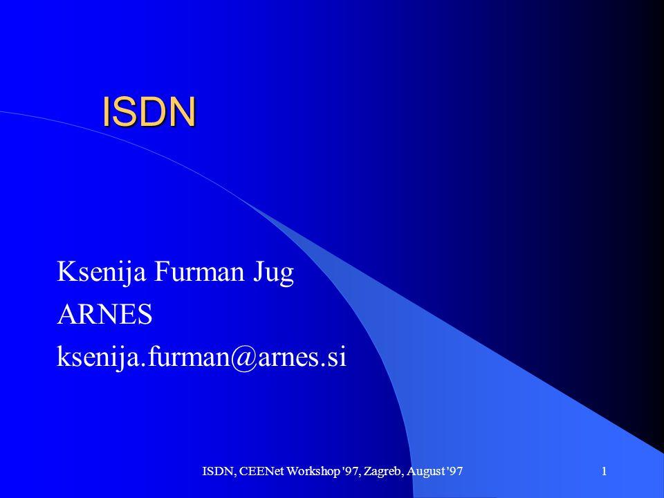ISDN, CEENet Workshop 97, Zagreb, August 971 ISDN Ksenija Furman Jug ARNES ksenija.furman@arnes.si