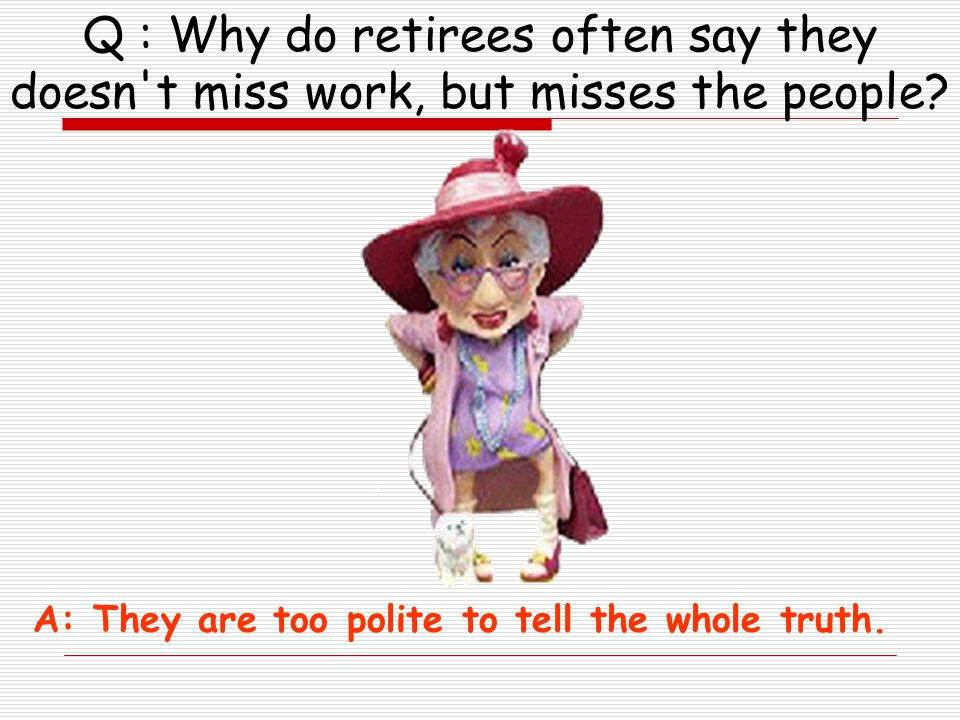 Q : What s the biggest advantage of going back to school as a retiree.