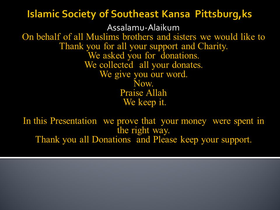 Assalamu-Alaikum On behalf of all Muslims brothers and sisters we would like to Thank you for all your support and Charity. We asked you for donations