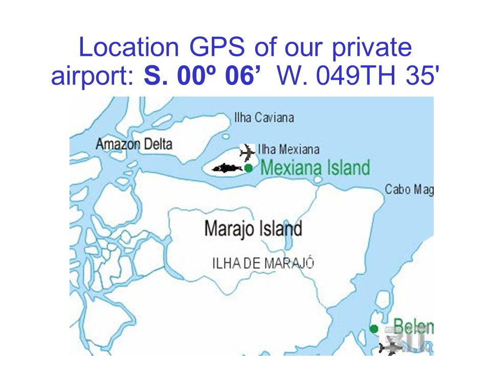 Location GPS of our private airport: S. 00º 06' W. 049TH 35