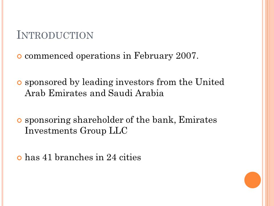 I NTRODUCTION commenced operations in February 2007. sponsored by leading investors from the United Arab Emirates and Saudi Arabia sponsoring sharehol