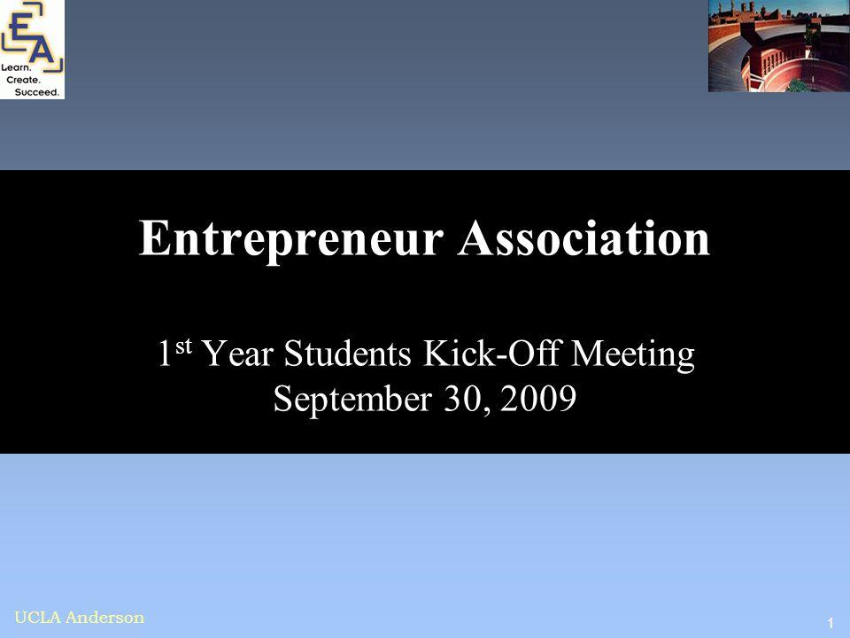 1 UCLA Anderson Entrepreneur Association 1 st Year Students Kick-Off Meeting September 30, 2009