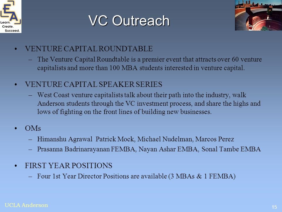 15 UCLA Anderson VC Outreach VENTURE CAPITAL ROUNDTABLE –The Venture Capital Roundtable is a premier event that attracts over 60 venture capitalists a